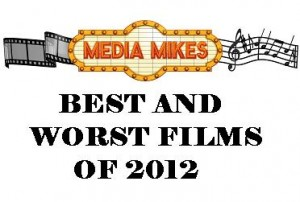 Media Mikes' Best and Worst Films of 2012