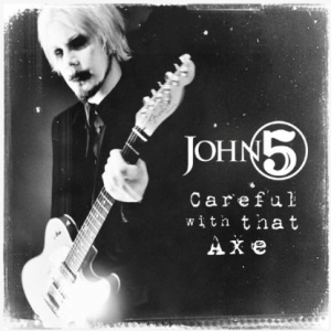 "CD Review: John 5 ""Careful with That Axe"""