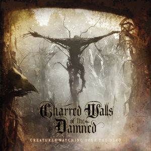 "Album Review: Charred Walls of the Damned ""Creatures Watching Over the Dead"""