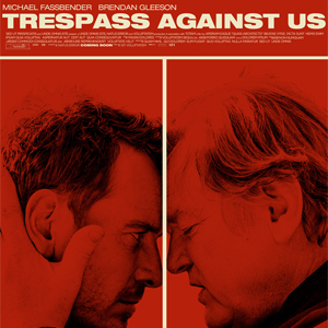 "Film Review: ""Trespass Against Us"""