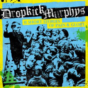 "CD Review: Dropkick Murphys ""11 Short Stories of Pain & Glory"""
